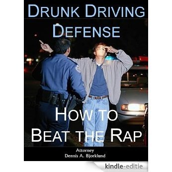 Drunk Driving Defense: How to Beat the Rap (English Edition) [Kindle-editie]