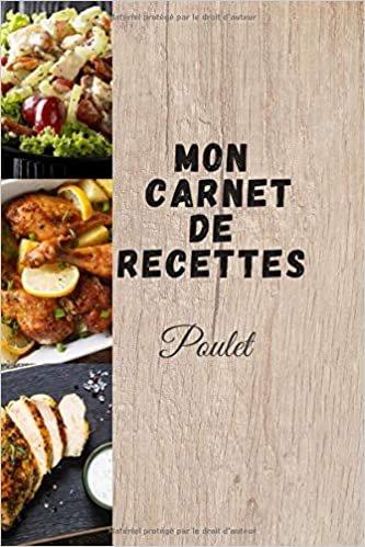 Mon carnet de recettes Poulet: Carnet à compléter de 25 recettes sur le thème du poulet. Pratique et léger ( 6*9 pouces ) 52 pages