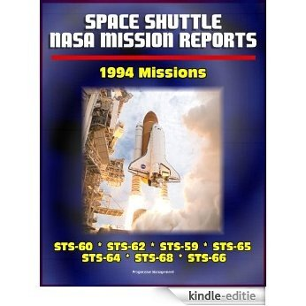 Space Shuttle NASA Mission Reports: 1994 Missions, STS-60, STS-62, STS-59, STS-65, STS-64, STS-68, STS-66 (English Edition) [Kindle-editie]
