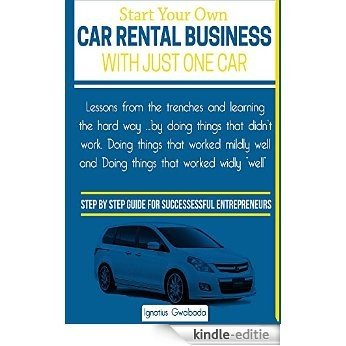 Start Your Own Car Rental Business With Just One Car (English Edition) [Kindle-editie]