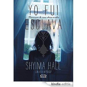 Yo fui esclava: memorias de una chica oculta [Kindle-editie]