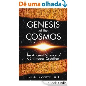 Genesis of the Cosmos: The Ancient Science of Continuous Creation [eBook Kindle]