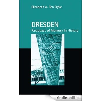 Dresden: Paradoxes of Memory in History (Studies in Anthropology and History) [Kindle-editie]