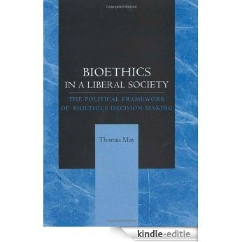 Bioethics in a Liberal Society: The Political Framework of Bioethics Decision Making [Kindle-editie]