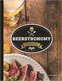 Beerstronomy: Delicious Dishes From Belgium's Finest Brewers