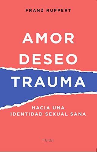 Amor, deseo y trauma: Hacia una identidad sexual sana (Spanish Edition)