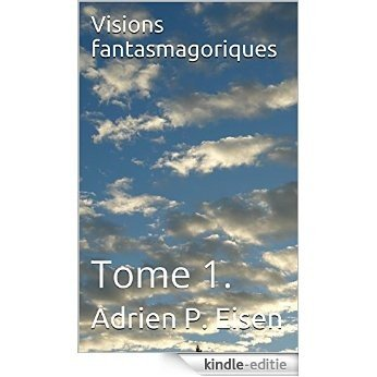 Visions fantasmagoriques: Tome 1. (French Edition) [Kindle-editie]