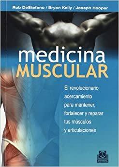 Medicina muscular : el revolucionario acercamiento para mantener, fortalecer y reparar tus músuclos y articulaciones (Deportes)