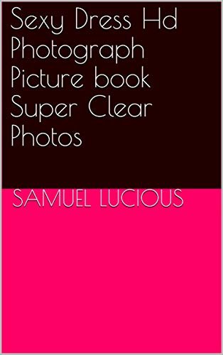 Sexy Dress Hd Photograph Picture book Super Clear Photos (English Edition)