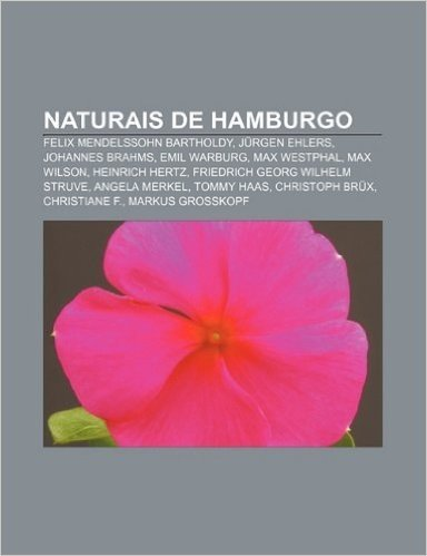 Naturais de Hamburgo: Felix Mendelssohn Bartholdy, Jurgen Ehlers, Johannes Brahms, Emil Warburg, Max Westphal, Max Wilson, Heinrich Hertz