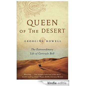 Queen of the Desert: The Extraordinary Life of Gertrude Bell (English Edition) [Kindle-editie]