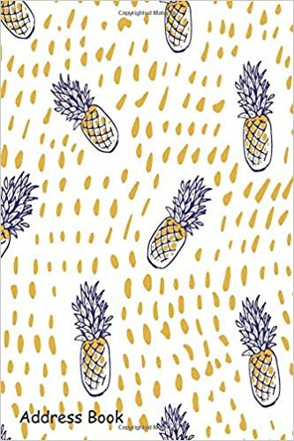Address Book: For Contacts, Addresses, Phone, Email, Note,Emergency Contacts,Alphabetical Index With Pineapple Hand Drawn