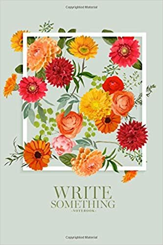 Notebook - Write something: Floral spring colorful notebook, Daily Journal, Composition Book Journal, College Ruled Paper, 6 x 9 inches (100sheets)