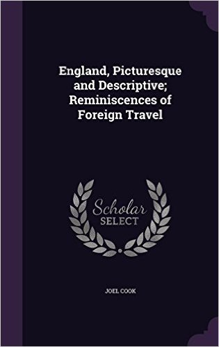 England, Picturesque and Descriptive; Reminiscences of Foreign Travel