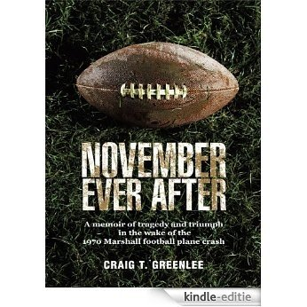 November Ever After: A Memoir of Tragedy and Triumph in the Wake of the 1970 Marshall Football Plane Crash (English Edition) [Kindle-editie]