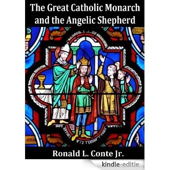 The Great Catholic Monarch and the Angelic Shepherd (English Edition) [Kindle-editie]