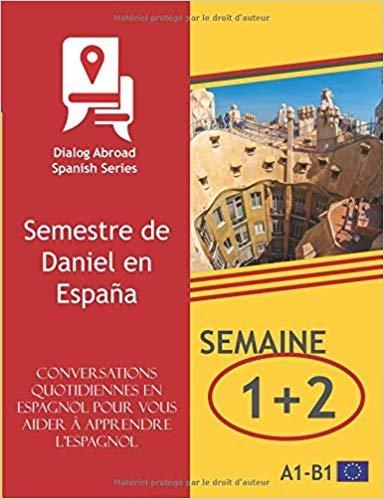 Conversations quotidiennes en espagnol pour vous aider à apprendre l'espagnol - Semaine 1/Semaine 2: Semestre de Daniel en España (quinze jours)