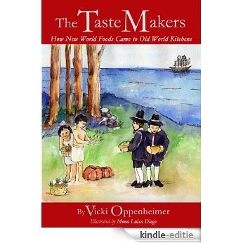 The Taste Makers: How New World Foods Came to Old World Kitchens (English Edition) [Kindle-editie]