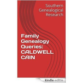 Family Genealogy Queries: CALDWELL CAIN (Southern Genealogical Research) (English Edition) [Kindle-editie]