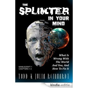 The Splinter In Your Mind: What Is Wrong With The World And You, And How To Fix It (Manuscript Book 1) (English Edition) [Kindle-editie]