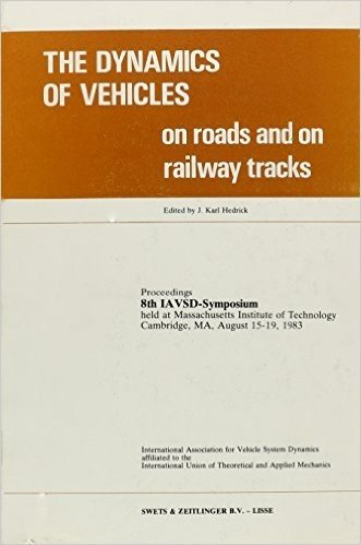 The Dynamics of Vehicles on Roads and Tracks: Proceedings of the 8th Iavsd Symposium, Cambridge Ma, USA, August 1983