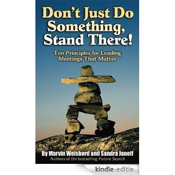 Don't Just Do Something, Stand There!: Ten Principles for Leading Meetings That Matter [Kindle-editie]
