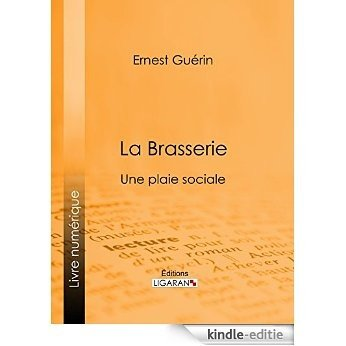 La Brasserie: Une plaie sociale (French Edition) [Kindle-editie]
