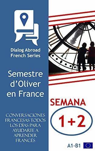 Conversaciones francesas todos los días para ayudarte a aprender francés - Semana 1/Semana 2: Semestre d'Oliver en France (quincena)