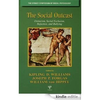 The Social Outcast: Ostracism, Social Exclusion, Rejection, and Bullying (Sydney Symposium of Social Psychology) [Kindle-editie]