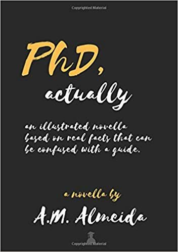 PhD, actually: An illustrated novella based on real facts that can be confused with a guide.