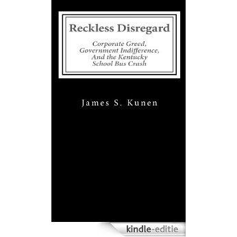 Reckless Disregard: Corporate Greed, Government Indifference, and the Kentucky School Bus Crash (English Edition) [Kindle-editie]