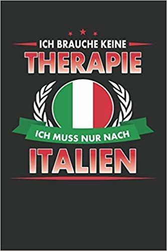 Ich brauche keine Therapie ich muss nur nach Italien: Punktiertes Notizbuch mit 120 Seiten für alle Notizen, Termine, Skizzen, Einträge, Erlebnisse ... Reise zum Selberschreiben und gestalten