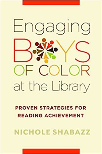 Engaging Boys of Color at the Library: Proven Strategies for Reading Achievement