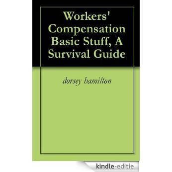 Workers' Compensation Basic Stuff, A Survival Guide (English Edition) [Kindle-editie]