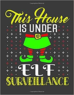 This House is Under Elf Surveillance: Elf notebook. Elf gifts for women. Christmas notebook. 8.5 x 11 size 120 Lined pages Christmas journal book.