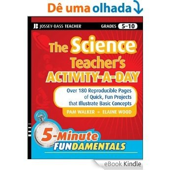 The Science Teacher's Activity-A-Day, Grades 5-10: Over 180 Reproducible Pages of Quick, Fun Projects that Illustrate Basic Concepts (JB-Ed: 5 Minute FUNdamentals) [eBook Kindle]