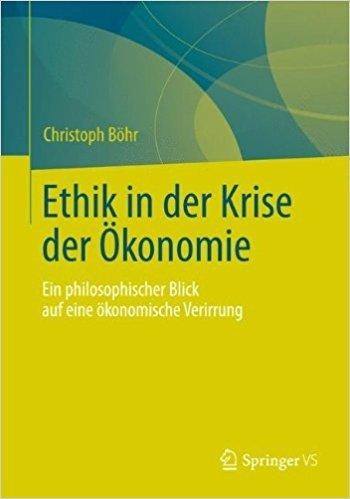 Ethik in der Krise der Ökonomie: Ein philosophischer Blick auf eine ökonomische Verirrung