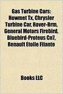 Gas Turbine Cars: Howmet TX, Chrysler Turbine Car, Rover-Brm, General Motors Firebird, Bluebird-Proteus Cn7, Renault Etoile Filante