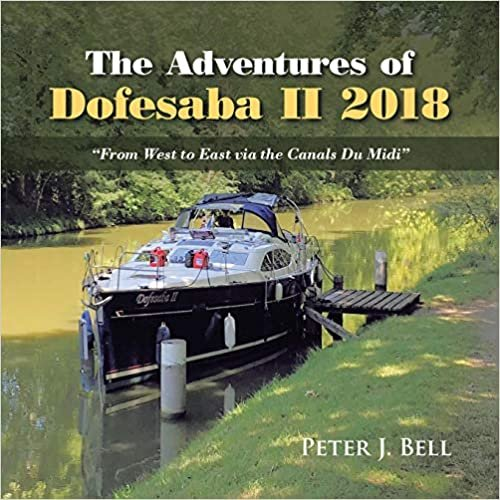 "The Adventures of Dofesaba Ii 2018: ""From West to East Via the Canals Du Midi"""