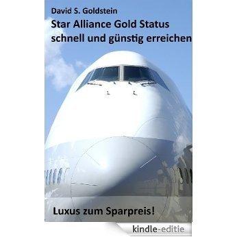 Star Alliance Gold Status schnell und günstig erreichen - Luxus zum Sparpreis! (German Edition) [Kindle-editie]