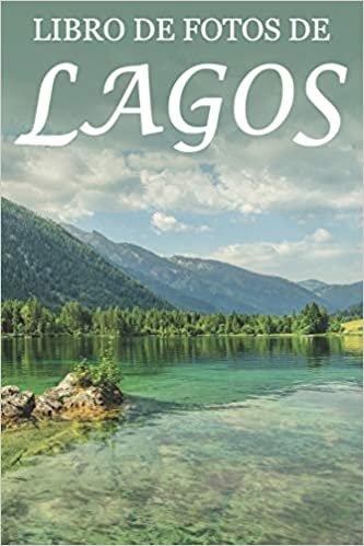 Libro de Fotos de Lagos: Ayuda para Personas Mayores con Demencia o Alzheimer (Libros que Facilitan la Lectura a Personas con Demencia)