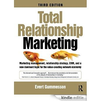 Total Relationship Marketing: Marketing Management, Relationship Strategy,CRM, and a New Dominant Logic for the Value-creating Network Economy [Kindle-editie]