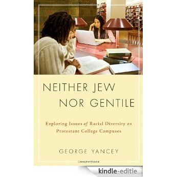 Neither Jew Nor Gentile: Exploring Issues of Racial Diversity on Protestant College Campuses [Kindle-editie]