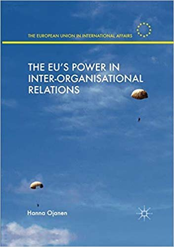 The EU's Power in Inter-Organisational Relations (The European Union in International Affairs)