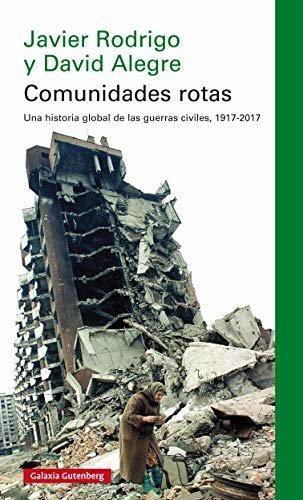 Comunidades rotas: Una historia global de la guerra civil, 1917-2017 (Ensayo)