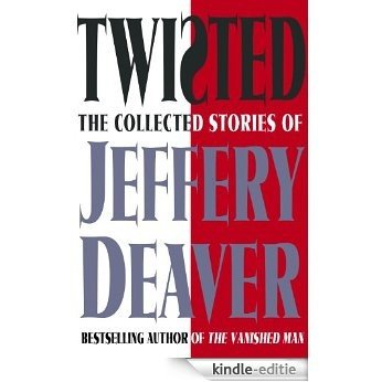 Twisted: The Collected Stories of Jeffery Deaver (English Edition) [Kindle-editie]