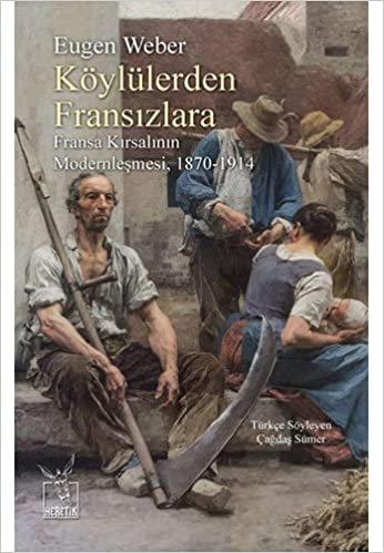 Köylülerden Fransızlara: Fransa Kırsalının Modernleşmesi, 1870-1914