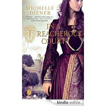 In a Treacherous Court (Susanna Horenbout and John Parker Series) [Kindle-editie]