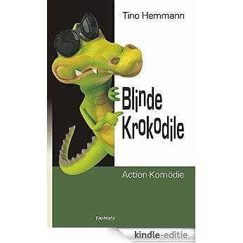 Blinde Krokodile: Action-Komödie (German Edition) [Kindle-editie]