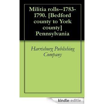 Militia rolls--1783-1790. [Bedford county to York county] Pennsylvania (English Edition) [Kindle-editie]